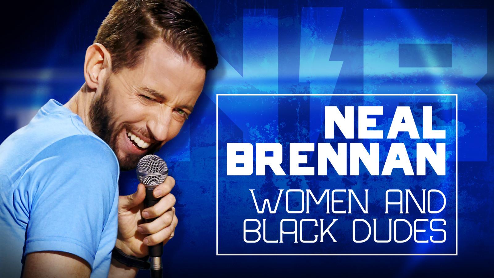 NEAL BRENNAN - WOMEN AND BLACK DUDES