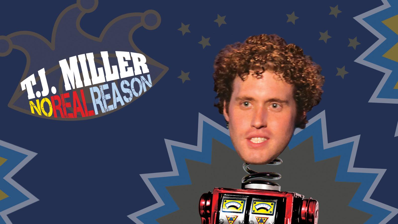 T.J. MILLER - NO REAL REASON